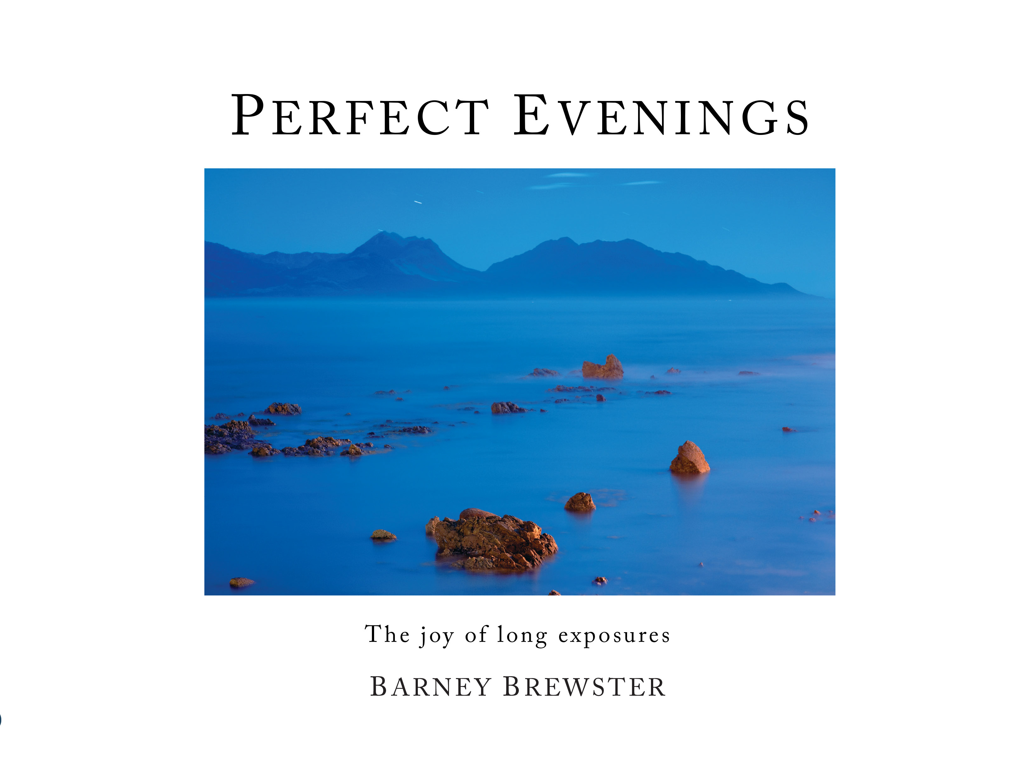 Perfect Evenings: The joy of long exposures - 92 pages, 21 x 27.7cm